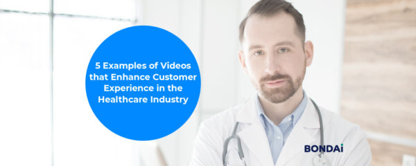 5 Examples of Videos that Enhance Customer Experience in the Healthcare Industry