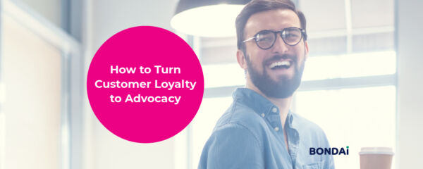 How to Turn Customer Loyalty to Advocacy