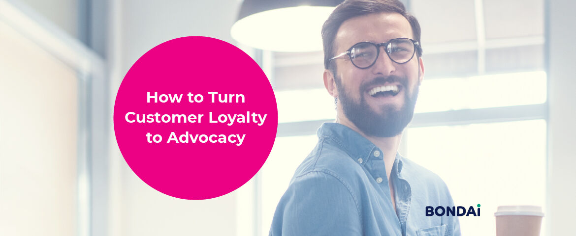 How to Turn Customer Loyalty to Advocacy Featured Image