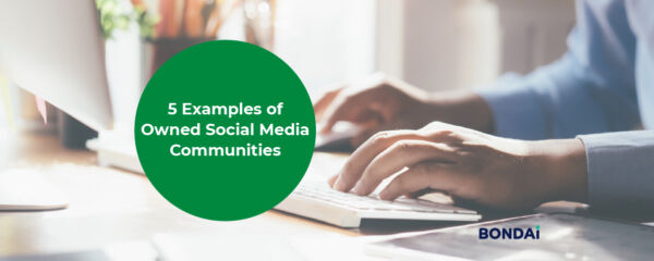 5 Examples of Owned Social Media Communities (And Why You Need Them)