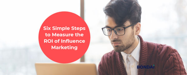 Six Simple Steps to Measure the ROI of Influence Marketing