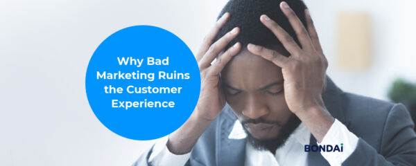 Why Bad Marketing Ruins the Customer Experience