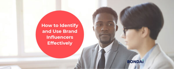 How to Identify and Use Brand Influencers Effectively