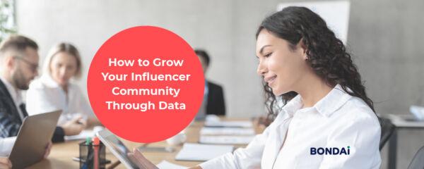 How to Grow Your Influencer Community Through Data