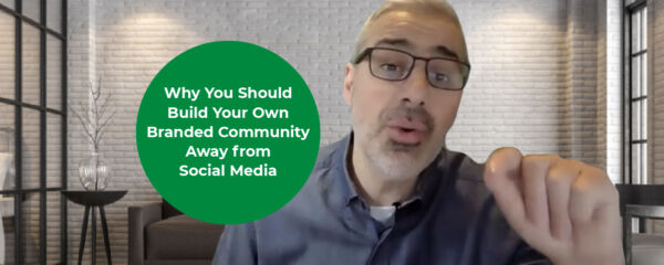 Why You Should Build Your Own Branded Community Away from Social Media