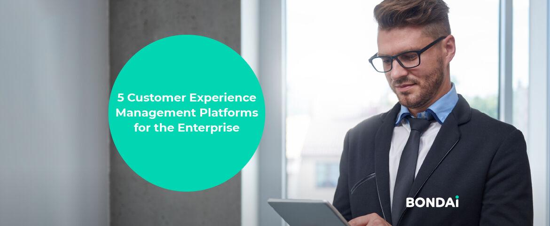 5 Customer Experience Management Platforms for the Enterprise