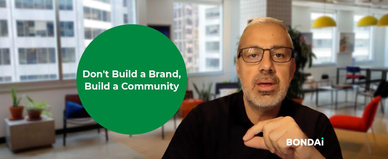 Don't Build a Brand, Build a Community