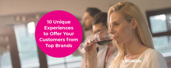 10 Unique Experiences to Offer Your Customers from Top Brands (and BONDAI)