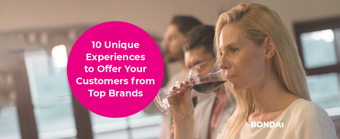 10 Unique Experiencesto Offer Your Customersfrom Top Brands(and BONDAI)
