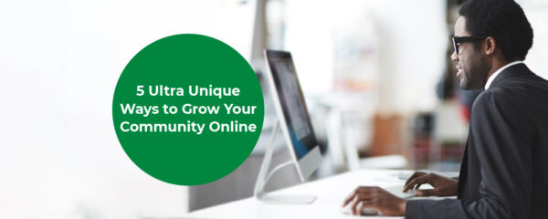 5 Ultra Unique Ways to Grow Your Online Community