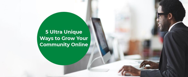5 Unique Ways to Grow Your Community Online
